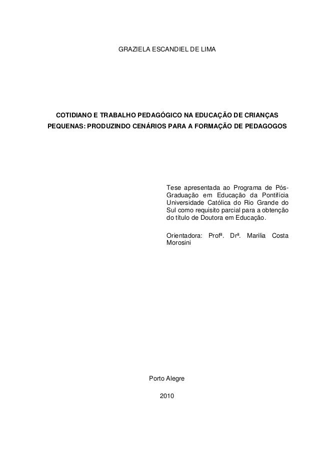 GRAZIELA ESCANDIEL DE LIMA COTIDIANO E TRABALHO PEDAGÓGICO NA EDUCAÇÃO DE CRIANÇAS PEQUENAS: PRODUZINDO CENÁRIOS PARA A FO...