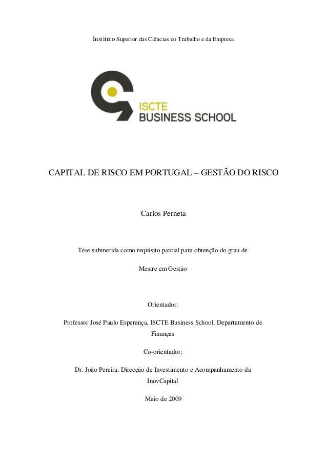 Instituto Superior das Ciências do Trabalho e da Empresa CAPITAL DE RISCO EM PORTUGAL – GESTÃO DO RISCO Carlos Perneta Tes...