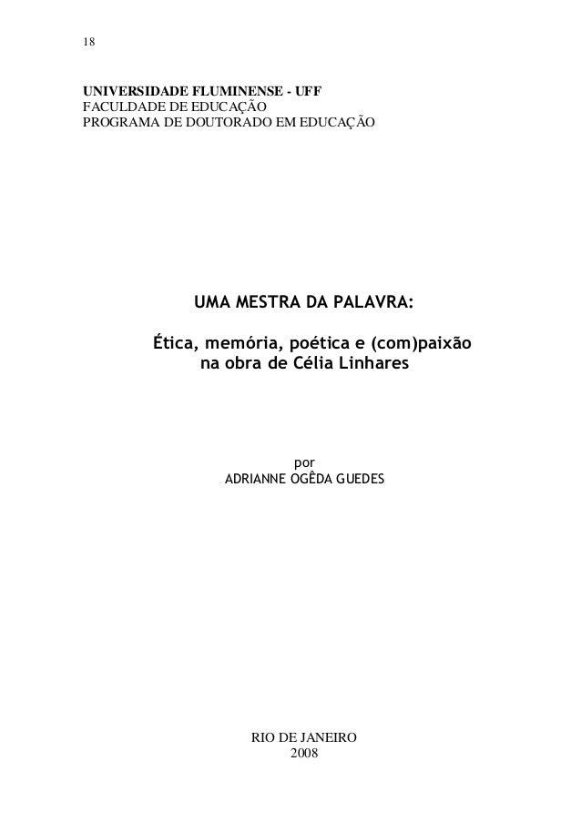 18 UNIVERSIDADE FLUMINENSE - UFF FACULDADE DE EDUCAÇÃO PROGRAMA DE DOUTORADO EM EDUCAÇÃO UMA MESTRA DA PALAVRA: Ética, mem...
