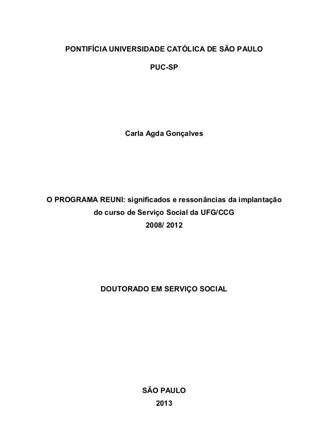 PONTIFÍCIA UNIVERSIDADE CATÓLICA DE SÃO PAULO PUC-SP  Carla Agda Gonçalves  O PROGRAMA REUNI: significados e ressonâncias ...