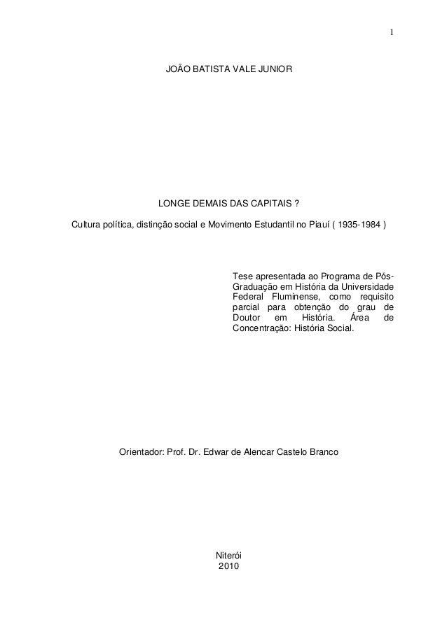 1 JOÃO BATISTA VALE JUNIOR LONGE DEMAIS DAS CAPITAIS ? Cultura política, distinção social e Movimento Estudantil no Piauí ...