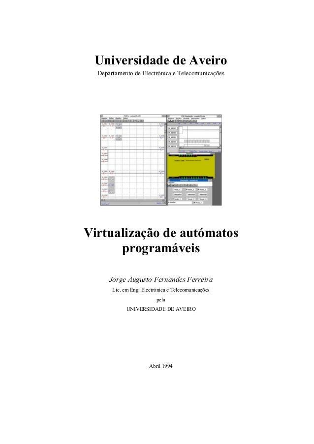 Universidade de Aveiro Departamento de Electrónica e Telecomunicações  Virtualização de autómatos programáveis Jorge Augus...