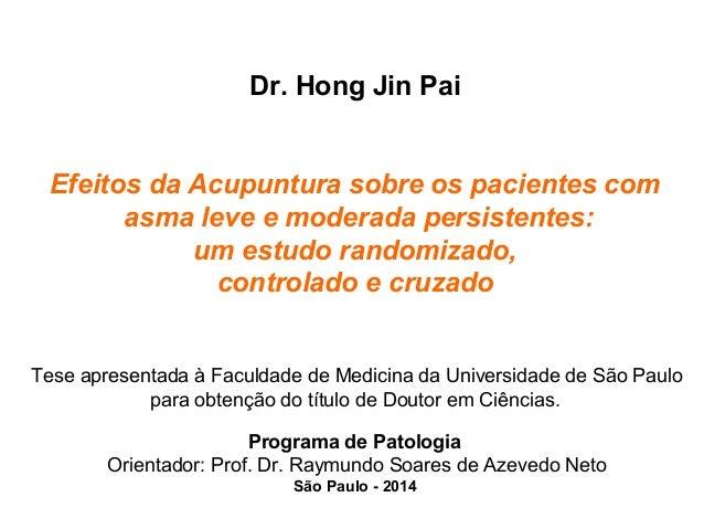 Dr. Hong Jin Pai  Efeitos da Acupuntura sobre os pacientes com  asma leve e moderada persistentes:  um estudo randomizado,...