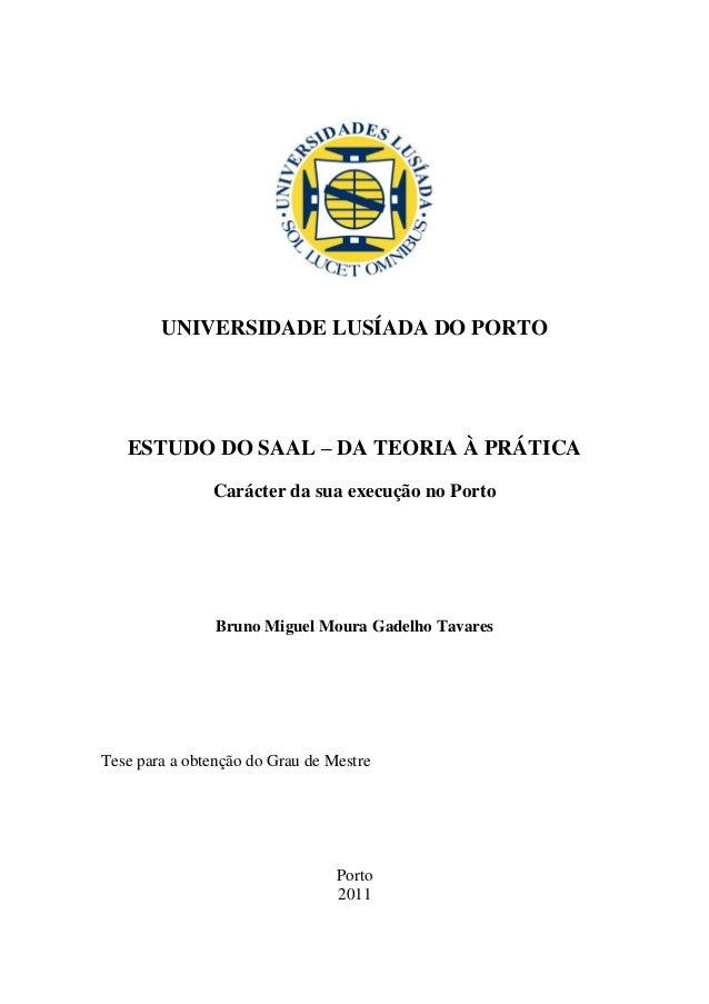 UNIVERSIDADE LUSÍADA DO PORTO   ESTUDO DO SAAL – DA TEORIA À PRÁTICA               Carácter da sua execução no Porto      ...