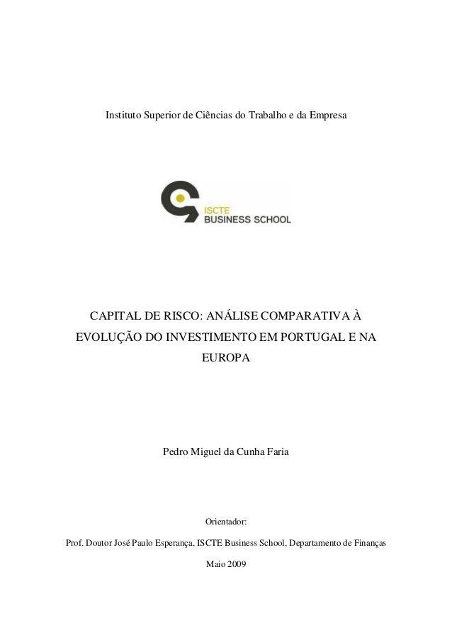 Instituto Superior de Ciências do Trabalho e da Empresa CAPITAL DE RISCO: ANÁLISE COMPARATIVA À EVOLUÇÃO DO INVESTIMENTO E...