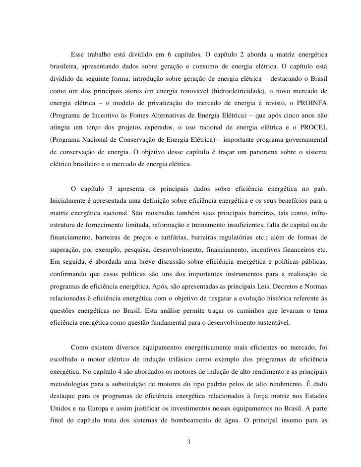 Esse trabalho está dividido em 6 capítulos. O capítulo 2 aborda a matriz energéticabrasileira, apresentando dados sobre ge...