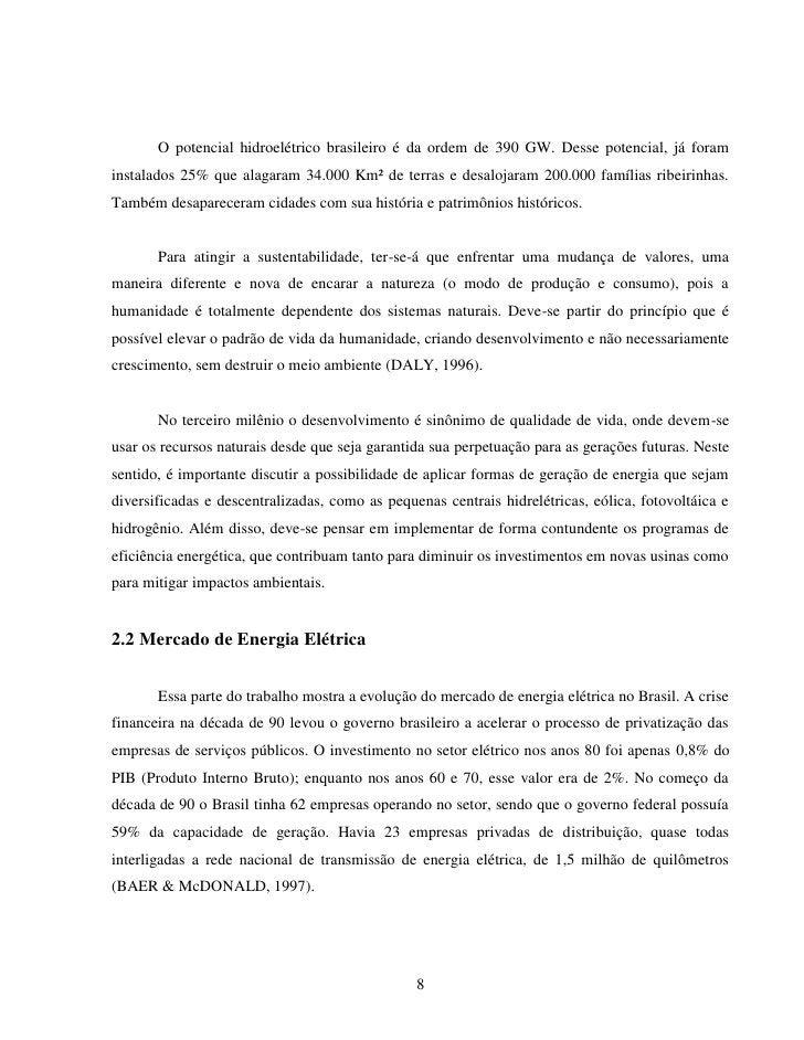 O potencial hidroelétrico brasileiro é da ordem de 390 GW. Desse potencial, já foraminstalados 25% que alagaram 34.000 Km²...