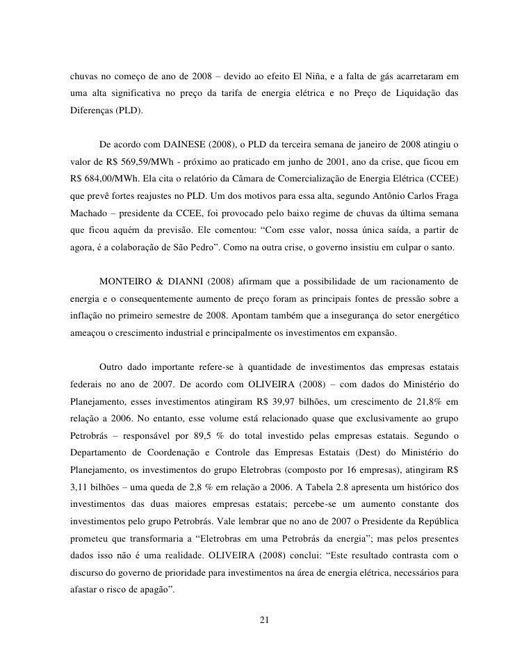 chuvas no começo de ano de 2008 – devido ao efeito El Niña, e a falta de gás acarretaram emuma alta significativa no preço...