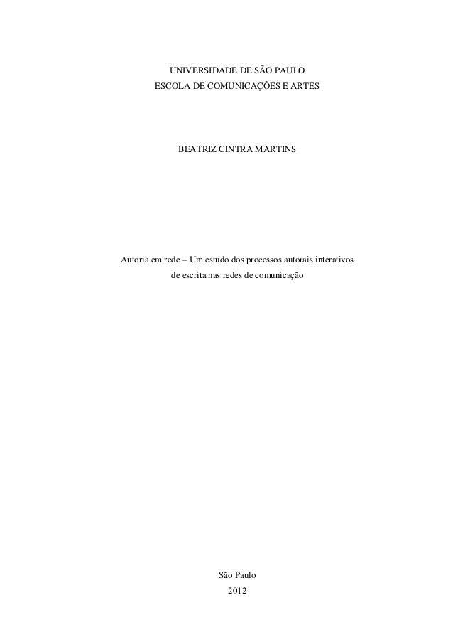 UNIVERSIDADE DE SÃO PAULO ESCOLA DE COMUNICAÇÕES E ARTES BEATRIZ CINTRA MARTINS Autoria em rede – Um estudo dos processos ...