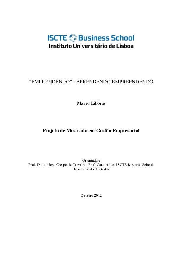 """""""EMPRENDENDO"""" - APRENDENDO EMPREENDENDO                              Marco Libório        Projeto de Mestrado em Gestão Em..."""