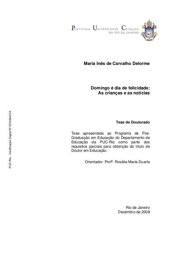 Maria Inês de Carvalho Delorme Domingo é dia de felicidade: As crianças e as notícias Tese de Doutorado Tese apresentada a...