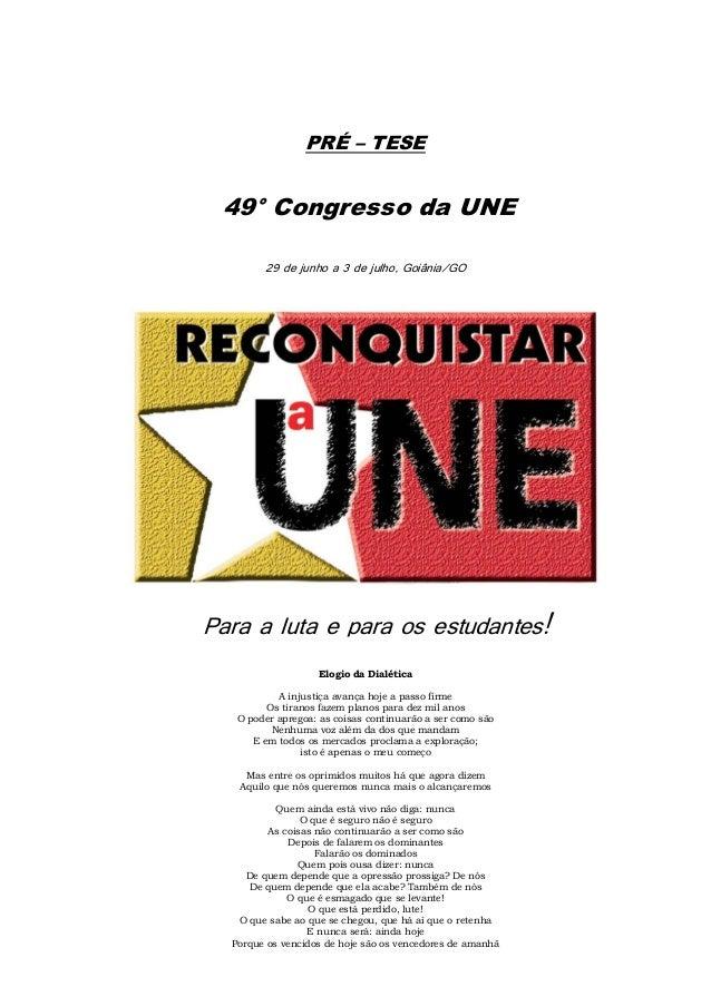 PRÉ – TESE 49° Congresso da UNE        29 de junho a 3 de julho, Goiânia/GOPara a luta e para os estudantes!              ...