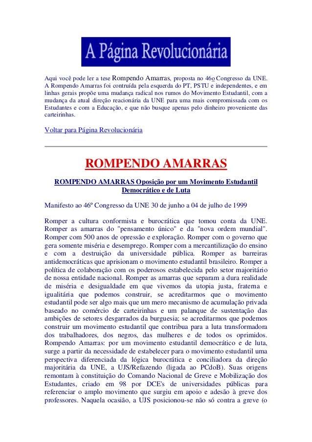 Aqui você pode ler a tese Rompendo Amarras, proposta no 46o Congresso da UNE.A Rompendo Amarras foi contruída pela esquerd...