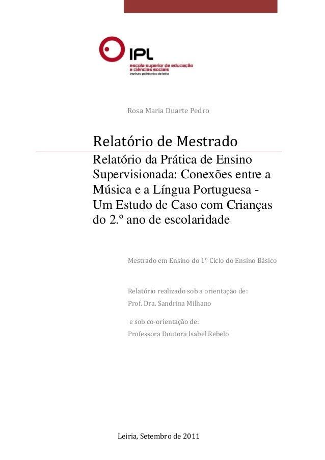 Rosa Maria Duarte Pedro  Relatório de Mestrado  Relatório da Prática de Ensino  Supervisionada: Conexões entre a  Música e...