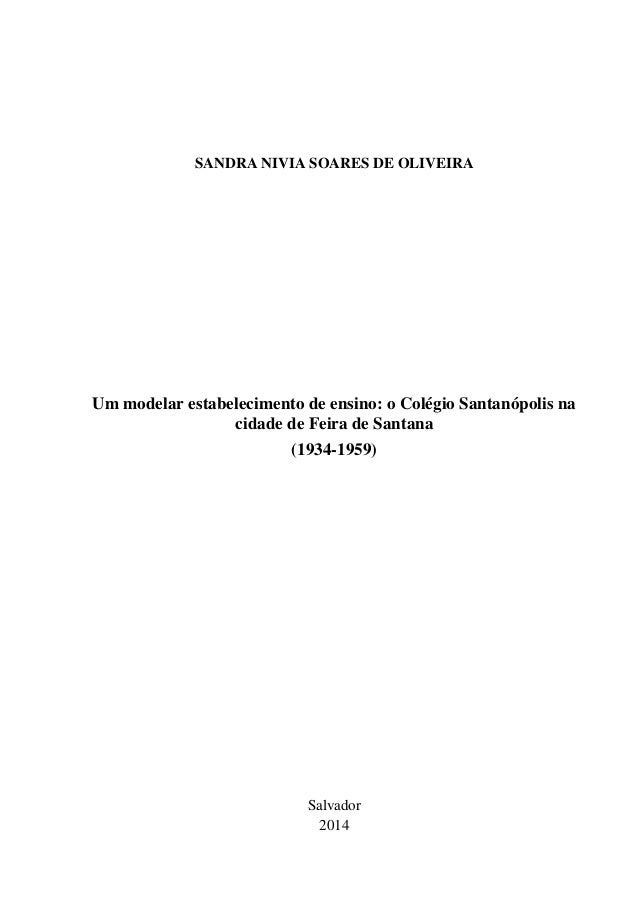SANDRA NIVIA SOARES DE OLIVEIRA Um modelar estabelecimento de ensino: o Colégio Santanópolis na cidade de Feira de Santana...