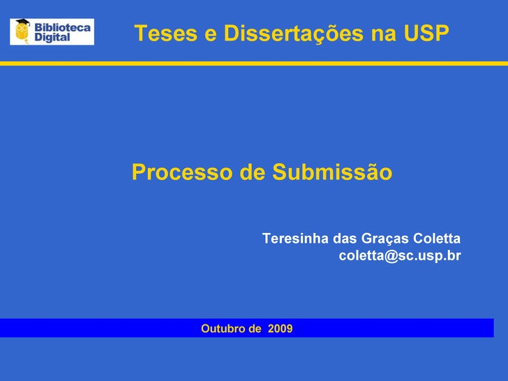 Teses e Dissertações na USP Outubro de  2009 Teresinha das Graças Coletta [email_address] Processo de Submissão