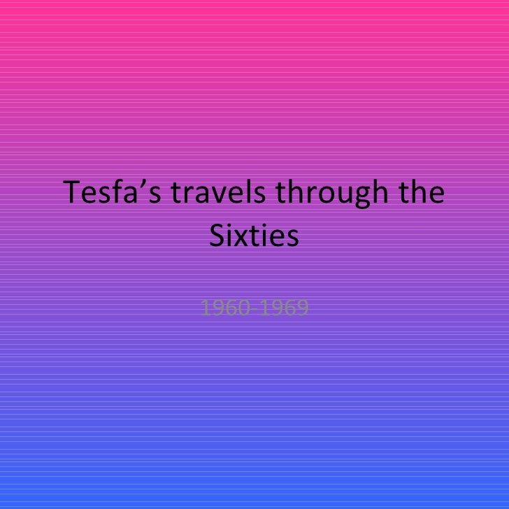 Tesfa's travels through the Sixties 1960-1969