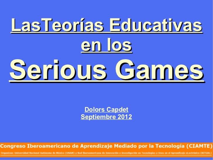 LasTeorías Educativas       en losSerious Games        Dolors Capdet       Septiembre 2012