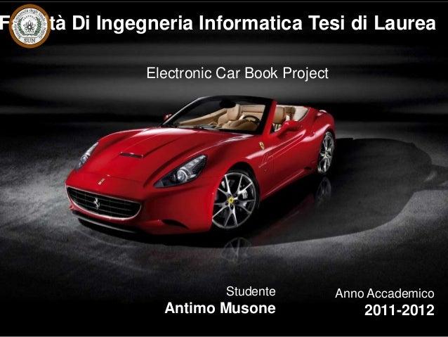 Facoltà Di Ingegneria Informatica Tesi di Laurea                Electronic Car Book Project                           Stud...