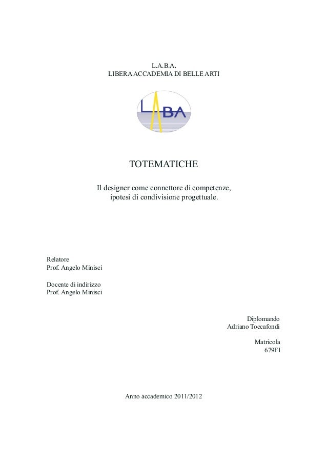 L.A.B.A. LIBERAACCADEMIA DI BELLE ARTI TOTEMATICHE Il designer come connettore di competenze, ipotesi di condivisione prog...