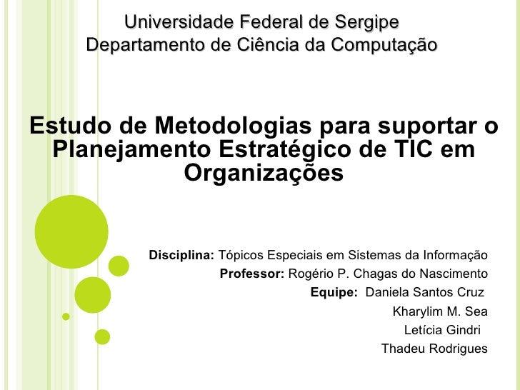 Universidade Federal de Sergipe Departamento de Ciência da Computação Estudo de Metodologias para suportar o Planejamento ...