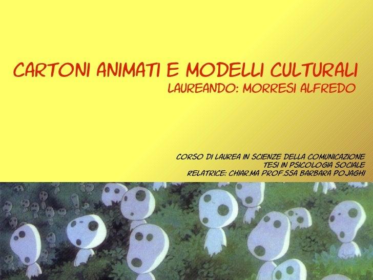 cartoni animati e modelli culturali                laureando: morresi alfredo                   Corso di laurea in scienze...