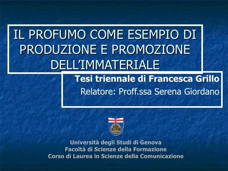 IL PROFUMO COME ESEMPIO DI PRODUZIONE E PROMOZIONE DELL'IMMATERIALE Tesi triennale di Francesca Grillo Relatore: Proff.ssa...