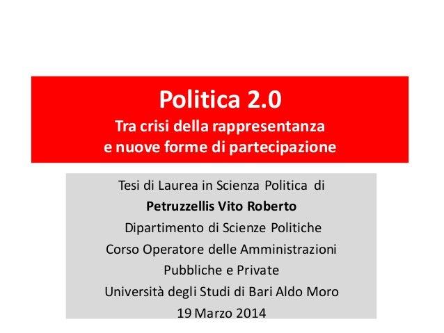 Politica 2.0 Tra crisi della rappresentanza e nuove forme di partecipazione Tesi di Laurea in Scienza Politica di Petruzze...