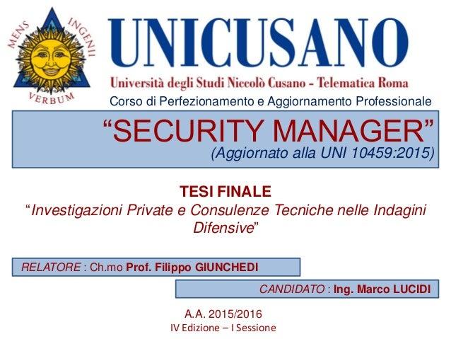 """TESI FINALE """"Investigazioni Private e Consulenze Tecniche nelle Indagini Difensive"""" """"SECURITY MANAGER"""" A.A. 2015/2016 IV E..."""