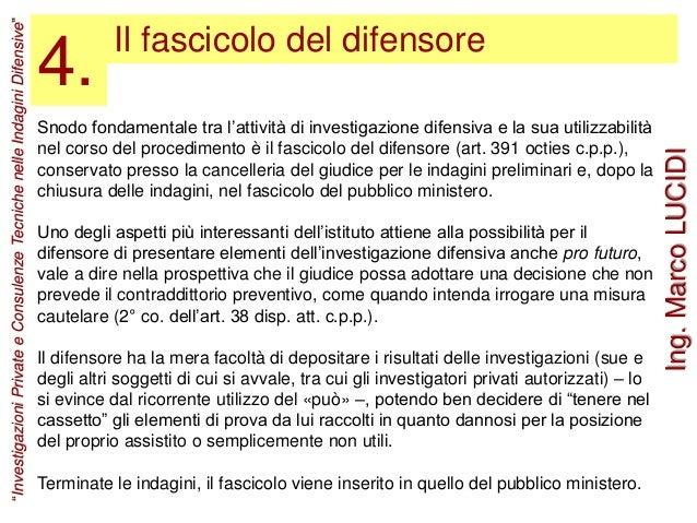 Snodo fondamentale tra l'attività di investigazione difensiva e la sua utilizzabilità nel corso del procedimento è il fasc...