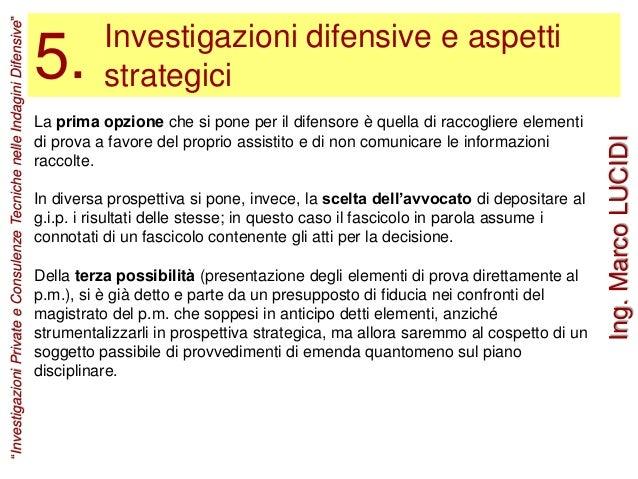 Investigazioni difensive e aspetti strategici5. La prima opzione che si pone per il difensore è quella di raccogliere elem...