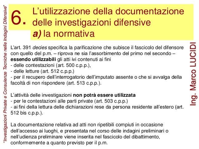 L'utilizzazione della documentazione delle investigazioni difensive a) la normativa 6. L'art. 391 decies specifica la pari...