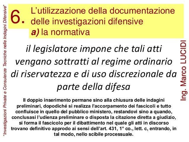 L'utilizzazione della documentazione delle investigazioni difensive a) la normativa 6. il legislatore impone che tali atti...