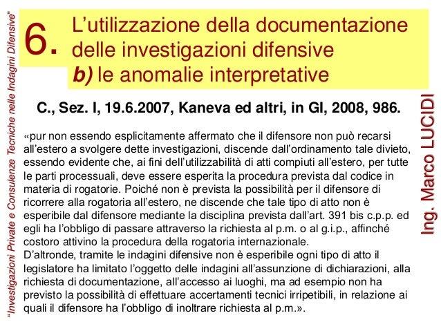 L'utilizzazione della documentazione delle investigazioni difensive b) le anomalie interpretative 6. C., Sez. I, 19.6.2007...