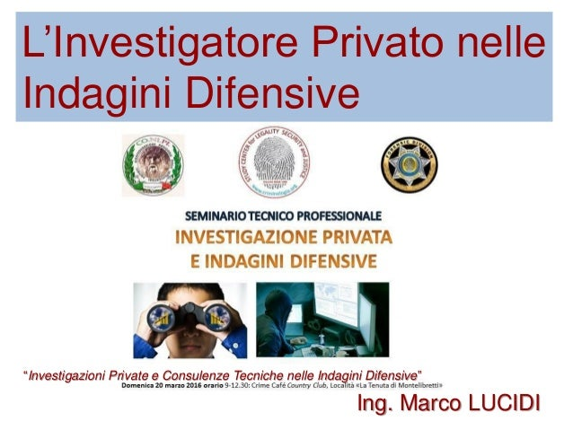 """L'Investigatore Privato nelle Indagini Difensive """"Investigazioni Private e Consulenze Tecniche nelle Indagini Difensive"""" I..."""