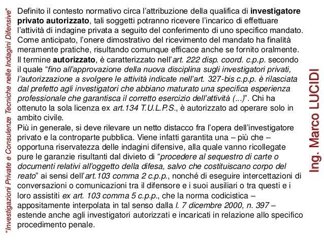 Definito il contesto normativo circa l'attribuzione della qualifica di investigatore privato autorizzato, tali soggetti po...