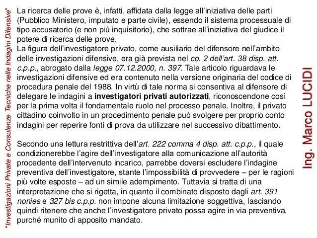 La ricerca delle prove è, infatti, affidata dalla legge all'iniziativa delle parti (Pubblico Ministero, imputato e parte c...