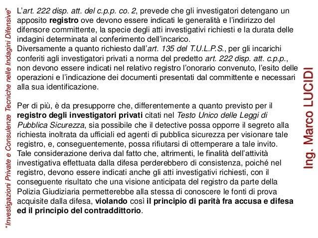 L'art. 222 disp. att. del c.p.p. co. 2, prevede che gli investigatori detengano un apposito registro ove devono essere ind...