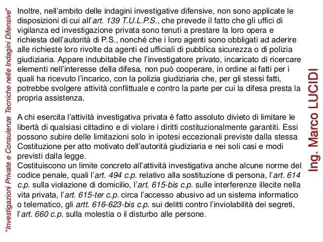 Inoltre, nell'ambito delle indagini investigative difensive, non sono applicate le disposizioni di cui all'art. 139 T.U.L....