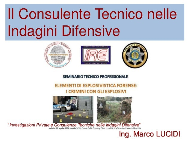 """Il Consulente Tecnico nelle Indagini Difensive """"Investigazioni Private e Consulenze Tecniche nelle Indagini Difensive"""" Ing..."""