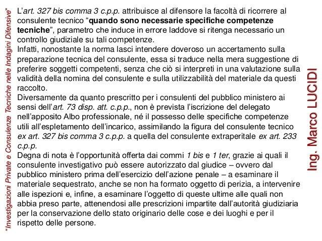 """L'art. 327 bis comma 3 c.p.p. attribuisce al difensore la facoltà di ricorrere al consulente tecnico """"quando sono necessar..."""