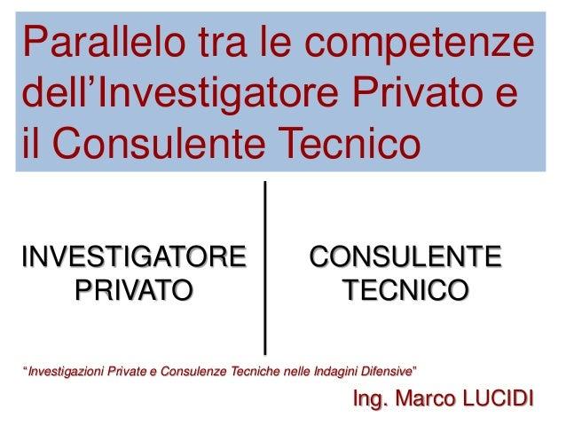 """Parallelo tra le competenze dell'Investigatore Privato e il Consulente Tecnico INVESTIGATORE PRIVATO CONSULENTE TECNICO """"I..."""