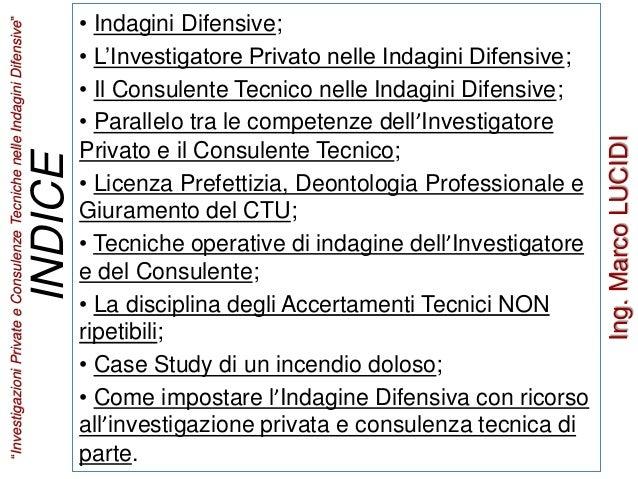 • Indagini Difensive; • L'Investigatore Privato nelle Indagini Difensive; • Il Consulente Tecnico nelle Indagini Difensive...