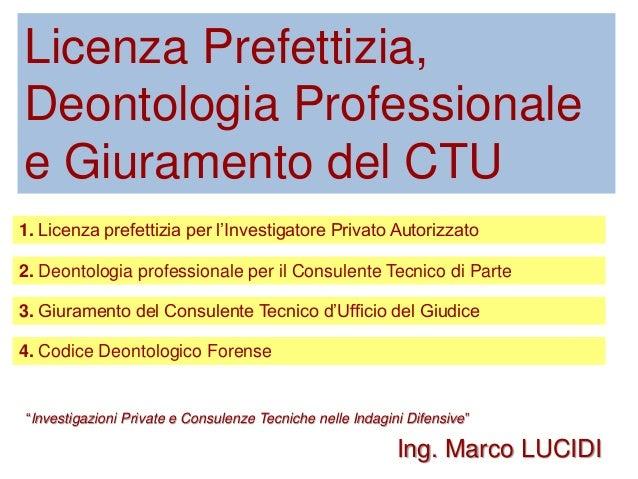 Licenza Prefettizia, Deontologia Professionale e Giuramento del CTU 1. Licenza prefettizia per l'Investigatore Privato Aut...