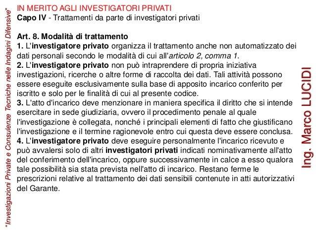 IN MERITO AGLI INVESTIGATORI PRIVATI Capo IV - Trattamenti da parte di investigatori privati Art. 8. Modalità di trattamen...