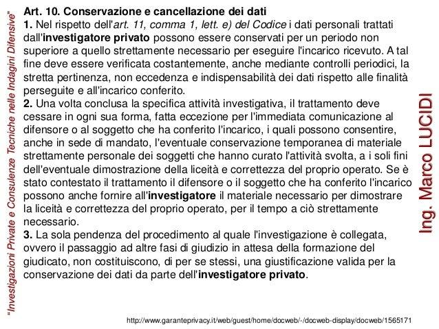 Art. 10. Conservazione e cancellazione dei dati 1. Nel rispetto dell'art. 11, comma 1, lett. e) del Codice i dati personal...
