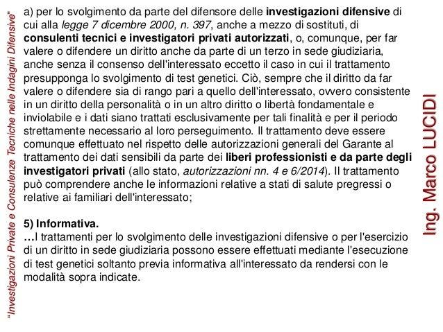 a) per lo svolgimento da parte del difensore delle investigazioni difensive di cui alla legge 7 dicembre 2000, n. 397, anc...
