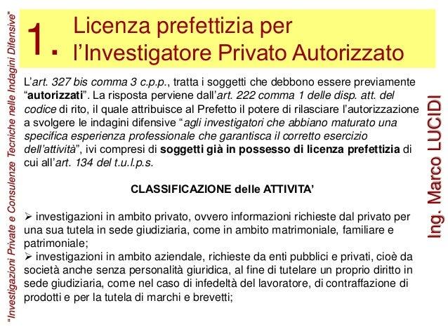 Licenza prefettizia per l'Investigatore Privato Autorizzato1. L'art. 327 bis comma 3 c.p.p., tratta i soggetti che debbono...