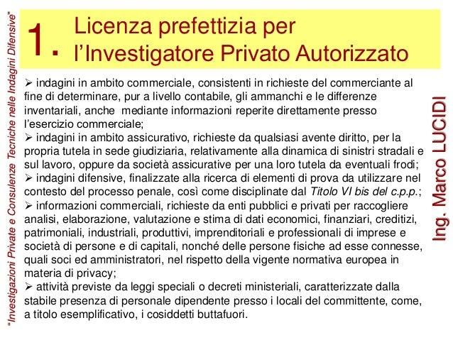 Licenza prefettizia per l'Investigatore Privato Autorizzato1.  indagini in ambito commerciale, consistenti in richieste d...