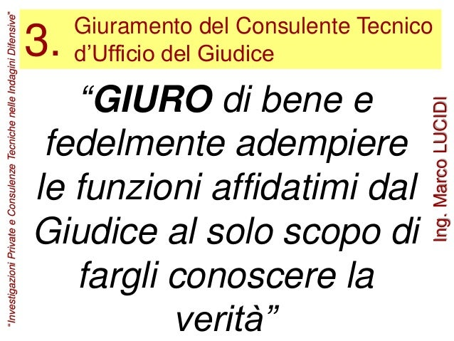 """Giuramento del Consulente Tecnico d'Ufficio del Giudice3. """"GIURO di bene e fedelmente adempiere le funzioni affidatimi dal..."""